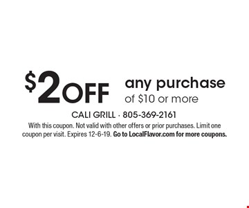 $2 OFF any purchase of $10 or more. With this coupon. Not valid with other offers or prior purchases. Limit one coupon per visit. Expires 12-6-19. Go to LocalFlavor.com for more coupons.