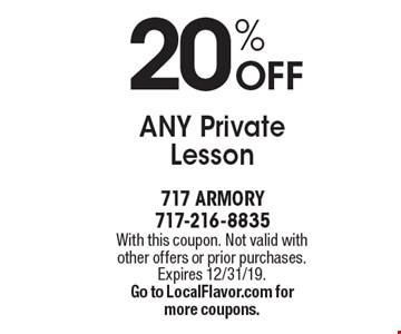 20% OFF ANY Private Lesson. With this coupon. Not valid with other offers or prior purchases. Expires 12/31/19. Go to LocalFlavor.com formore coupons.