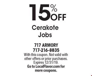 15% OFF Cerakote Jobs. With this coupon. Not valid with other offers or prior purchases. Expires 12/31/19. Go to LocalFlavor.com formore coupons.