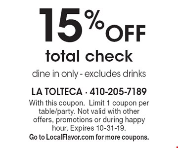 15% Off total check. Dine in only, excludes drinks. With this coupon. Limit 1 coupon per table/party. Not valid with other offers, promotions or during happy hour. Expires 10-31-19. Go to LocalFlavor.com for more coupons.