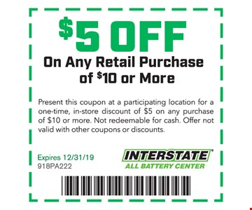 $5 offon any retail purchase of $10 or more. Present this coupon at a participating location for a one-time, in-store discount of $5 on any purchase of $10 or more. Not redeemable for cash. Offer not valid with other coupons or discounts. Expires 12/31/19. 918PA222
