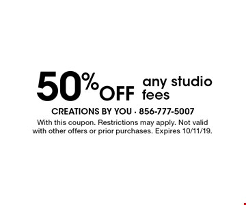 50% Off any studio fees. With this coupon. Restrictions may apply. Not valid with other offers or prior purchases. Expires 10/11/19.