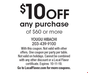 $10 OFF any purchase of $60 or more. With this coupon. Not valid with other offers. One coupon per party per table. Not valid on holidays. Cannot be combined with any other discount or a Local Flavor certificate. Expires10-11-19. Go to LocalFlavor.com for more coupons.