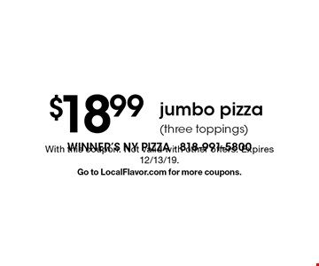 $18.99 jumbo pizza (three toppings). With this coupon. Not valid with other offers. Expires 12/13/19. Go to LocalFlavor.com for more coupons.