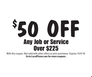 $50 OFF Any Job or Service Over $225. With this coupon. Not valid with other offers or prior purchases. Expires 10/4/19. Go to LocalFlavor.com for more coupons.