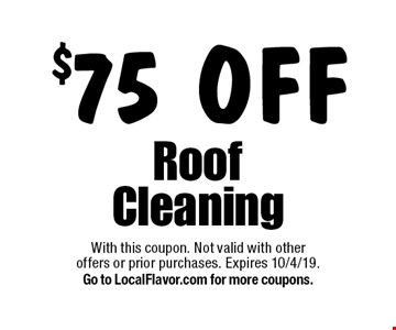 $75 off roof cleaning. With this coupon. Not valid with other offers or prior purchases. Expires 10/4/19. Go to LocalFlavor.com for more coupons.