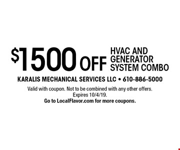 $1500 Off hvac and generator system combo. Valid with coupon. Not to be combined with any other offers. Expires 10/4/19. Go to LocalFlavor.com for more coupons.
