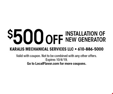 $500 Off installation of new generator. Valid with coupon. Not to be combined with any other offers. Expires 10/4/19. Go to LocalFlavor.com for more coupons.
