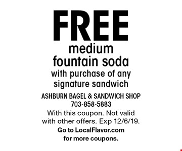 Free medium fountain soda with purchase of any signature sandwich. With this coupon. Not valid with other offers. Exp 12/6/19. Go to LocalFlavor.com for more coupons.