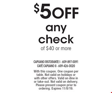 $5 OFF any check of $40 or more. With this coupon. One coupon per table. Not valid on holidays or with other offers. Valid on dine in or take-out. Not valid on delivery. Please present coupon prior to ordering. Expires 11/8/19.