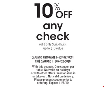 10% OFF any check, valid only Sun.-Thurs. up to $10 value. With this coupon. One coupon per table. Not valid on holidays or with other offers. Valid on dine in or take-out. Not valid on delivery. Please present coupon prior to ordering. Expires 11/8/19.