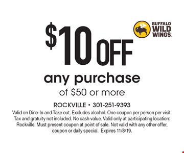 $10 OFF any purchase of $50 or more. Valid on Dine-In and Take out. Excludes alcohol. One coupon per person per visit. Tax and gratuity not included. No cash value. Valid only at participating location: Rockville. Must present coupon at point of sale. Not valid with any other offer, coupon or daily special. Expires 11/8/19.