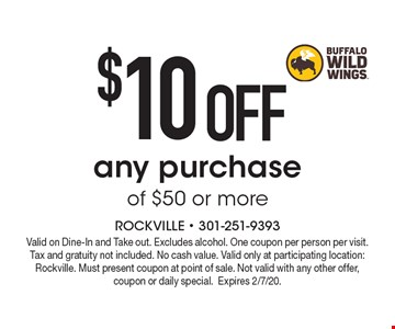 $10 off any purchase of $50 or more. Valid on Dine-In and Take out. Excludes alcohol. One coupon per person per visit. Tax and gratuity not included. No cash value. Valid only at participating location: Rockville. Must present coupon at point of sale. Not valid with any other offer, coupon or daily special. Expires 2/7/20.