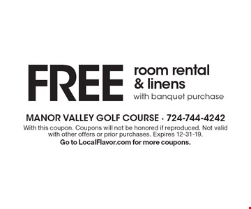 Free room rental & linens with banquet purchase. With this coupon. Coupons will not be honored if reproduced. Not valid with other offers or prior purchases. Expires 12-31-19. Go to LocalFlavor.com for more coupons.