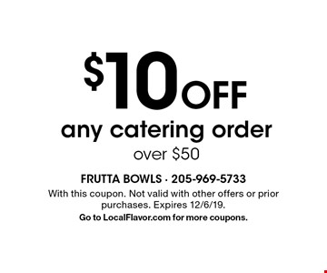 $10 off any catering order over $50. With this coupon. Not valid with other offers or prior purchases. Expires 12/6/19. Go to LocalFlavor.com for more coupons.
