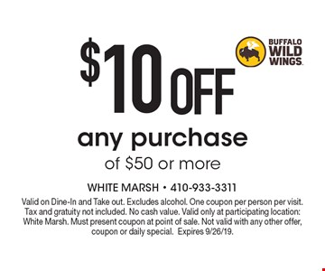 $10 OFF any purchase of $50 or more. Valid on Dine-In and Take out. Excludes alcohol. One coupon per person per visit. Tax and gratuity not included. No cash value. Valid only at participating location: White Marsh. Must present coupon at point of sale. Not valid with any other offer, coupon or daily special.Expires 9/26/19.
