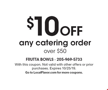 $10 Off any catering order over $50. With this coupon. Not valid with other offers or prior purchases. Expires 10/25/19. Go to LocalFlavor.com for more coupons.