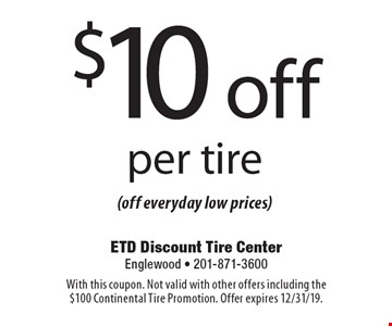 $10 off per tire (off everyday low prices). With this coupon. Not valid with other offers including the $100 Continental Tire Promotion. Offer expires 12/31/19.