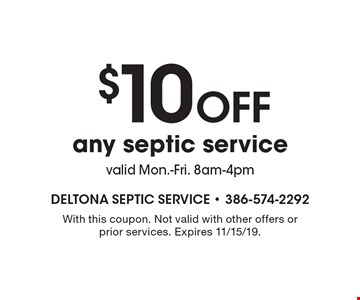 $10 OFF any septic service valid Mon.-Fri. 8am-4pm. With this coupon. Not valid with other offers or prior services. Expires 11/15/19.