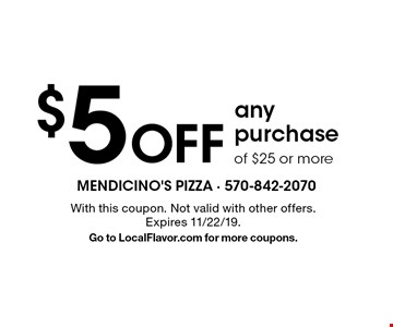 $5 Off any purchase of $25 or more. With this coupon. Not valid with other offers. Expires 11/22/19. Go to LocalFlavor.com for more coupons.