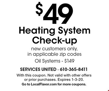 $49 Heating SystemCheck-up new customers only, in applicable zip codesOil Systems - $149. With this coupon. Not valid with other offers or prior purchases. Expires 1-3-20. Go to LocalFlavor.com for more coupons.