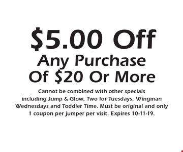 $5.00 Off Any Purchase Of $20 Or More. Cannot be combined with other specials including Jump & Glow, Two for Tuesdays, Wingman Wednesdays and Toddler Time. Must be original and only 1 coupon per jumper per visit. Expires 10-11-19..