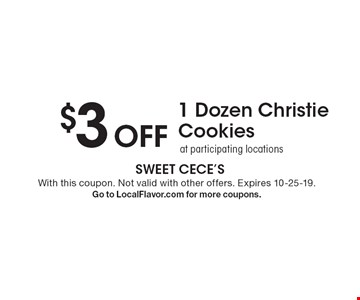$3 Off 1 Dozen Christie Cookies at participating locations. With this coupon. Not valid with other offers. Expires 10-25-19. Go to LocalFlavor.com for more coupons.
