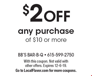 $2 OFF any purchase of $10 or more. With this coupon. Not valid withother offers. Expires 12-6-19.Go to LocalFlavor.com for more coupons.