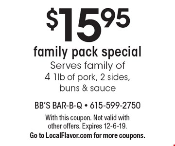 $15.95 family pack special Serves family of 4 1lb of pork, 2 sides,buns & sauce. With this coupon. Not valid with other offers. Expires 12-6-19. Go to LocalFlavor.com for more coupons.