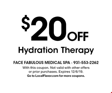 $20 OFF Hydration Therapy. With this coupon. Not valid with other offers or prior purchases. Expires 12/6/19. Go to LocalFlavor.com for more coupons.