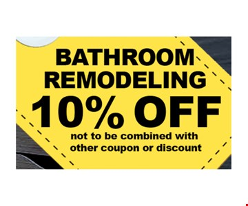10% off Bathroom remodeling . Not to be combined with other coupon or discount.