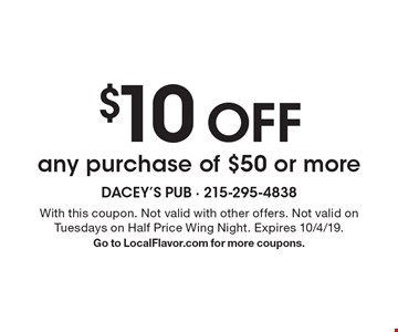 $10 OFF any purchase of $50 or more. With this coupon. Not valid with other offers. Not valid on Tuesdays on Half Price Wing Night. Expires 10/4/19.Go to LocalFlavor.com for more coupons.