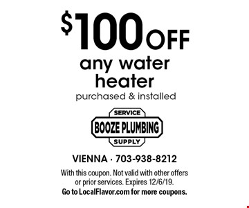 $100 OFF any water heater purchased & installed. With this coupon. Not valid with other offers or prior services. Expires 12/6/19. Go to LocalFlavor.com for more coupons.