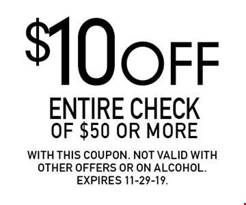 $10 off entire check of $50 or more. With this coupon. Not valid with other offers or on alcohol. Expires 11-29-19.