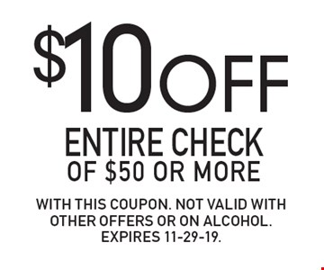 $10 OFF Entire checkof $50 or more. With this coupon. Not valid with other offers or on alcohol.Expires 11-29-19.