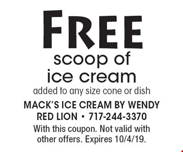 Free scoop of ice cream added to any size cone or dish. With this coupon. Not valid with other offers. Expires 10/4/19.