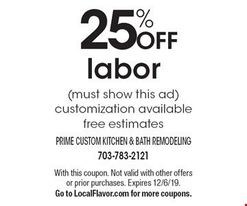 25% OFF labor (must show this ad) customization available free estimates. With this coupon. Not valid with other offers or prior purchases. Expires 12/6/19. Go to LocalFlavor.com for more coupons.
