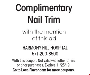 Complimentary Nail Trim with the mention of this ad. With this coupon. Not valid with other offers or prior purchases. Expires 11/25/19. Go to LocalFlavor.com for more coupons.