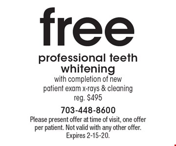 free professional teeth whiteningwith completion of new patient exam x-rays & cleaningreg. $495. Please present offer at time of visit, one offer per patient. Not valid with any other offer. Expires 2-15-20.