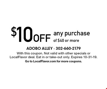 $10 Off any purchase of $40 or more. With this coupon. Not valid with other specials or LocalFlavor deal. Eat in or take-out only. Expires 10-31-19. Go to LocalFlavor.com for more coupons.