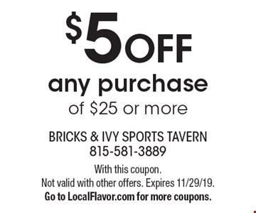 $5 off any purchase of $25 or more. With this coupon. Not valid with other offers. Expires 11/29/19. Go to LocalFlavor.com for more coupons.