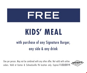 Free kids' meal with purchase of any signature burger, any side & any drink. One per person. May to be combined with any other offer. Not valid with online orders. Valid at Easton & Schnecksville PA locations only. Expires 11/22/19.