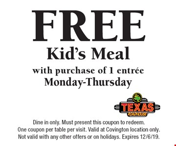 FREE Kid's Meal with purchase of 1 entree. Monday-Thursday. Dine in only. Must present this coupon to redeem. One coupon per table per visit. Valid at Covington location only. Not valid with any other offers or on holidays. Expires 12/6/19.