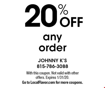 20% off any order. With this coupon. Not valid with other offers. Expires 1/31/20. Go to LocalFlavor.com for more coupons.
