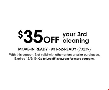 $35 off your 3rd cleaning. With this coupon. Not valid with other offers or prior purchases. Expires 12/6/19. Go to LocalFlavor.com for more coupons.