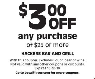 $3.00 off any purchase of $25 or more. With this coupon. Excludes liquor, beer or wine. Not valid with any other coupons or discounts. Expires 10-30-19.Go to LocalFlavor.com for more coupons.