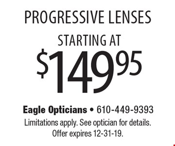 Progressive Lenses starting at $149.95. Limitations apply. See optician for details. Offer expires 12-31-19.