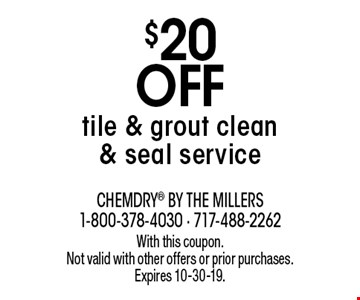 $20 off tile & grout clean & seal service. With this coupon. Not valid with other offers or prior purchases. Expires 10-30-19.