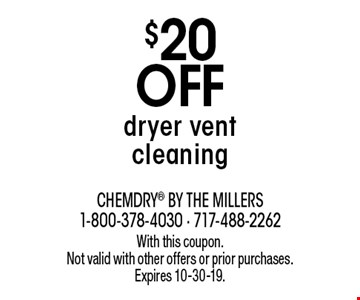 $20 off dryer vent cleaning. With this coupon. Not valid with other offers or prior purchases. Expires 10-30-19.