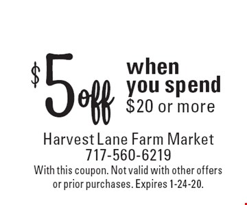 $5 off when you spend $20 or more. With this coupon. Not valid with other offers or prior purchases. Expires 1-24-20.